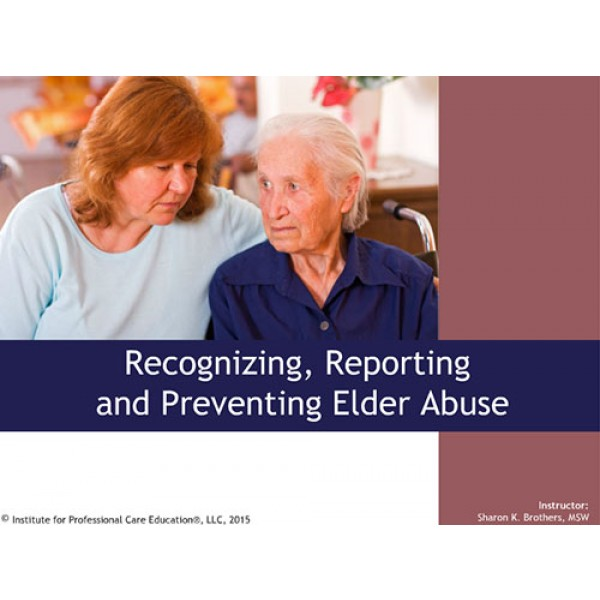 Recognizing, Reporting, and Preventing Elder Abuse