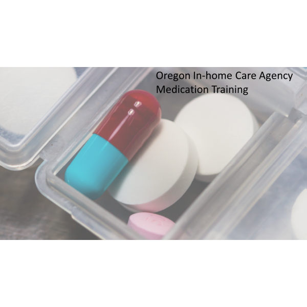 Oregon In-home Care Agency Medication Training