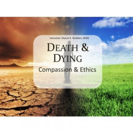Death & Dying: Compassion & Ethics