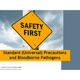 Standard (Universal) Precautions and Bloodborne Pathogens