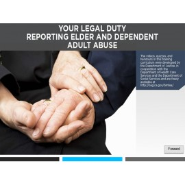 Your Legal Duty - Reporting Elder and Dependent Adult Abuse